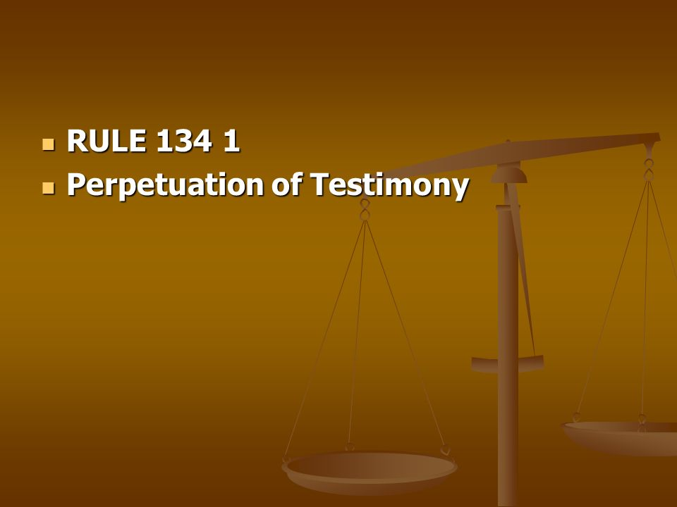 RULE 134 1 Perpetuation of Testimony