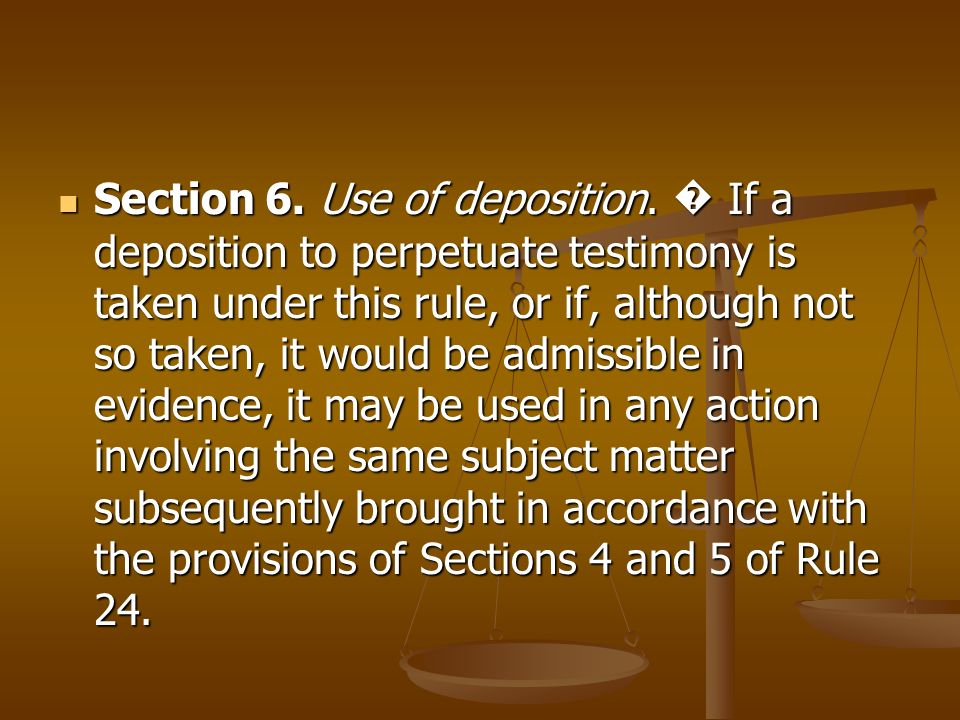 Section 6. Use of deposition