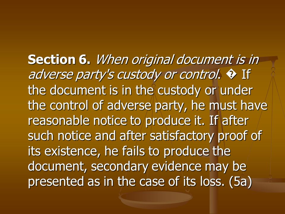 Section 6. When original document is in adverse party s custody or control.
