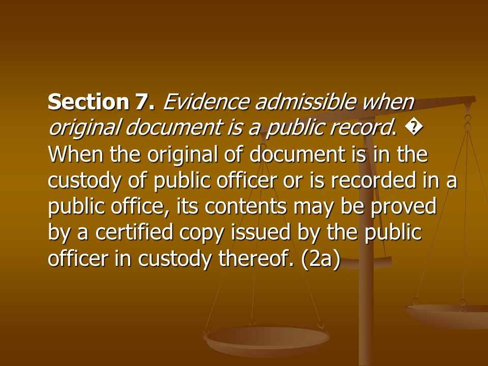 Section 7. Evidence admissible when original document is a public record.