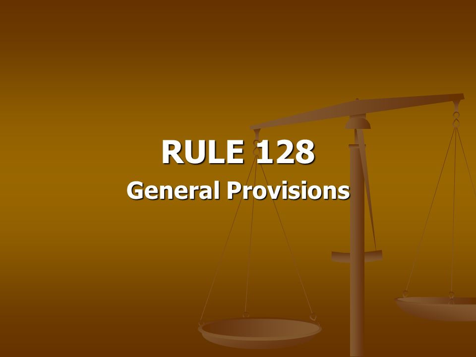 RULE 128 General Provisions