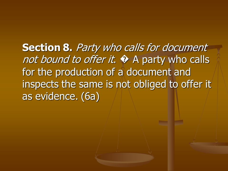 Section 8. Party who calls for document not bound to offer it