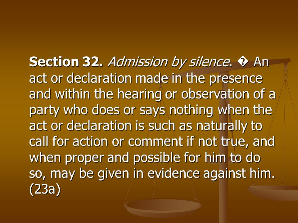 Section 32. Admission by silence