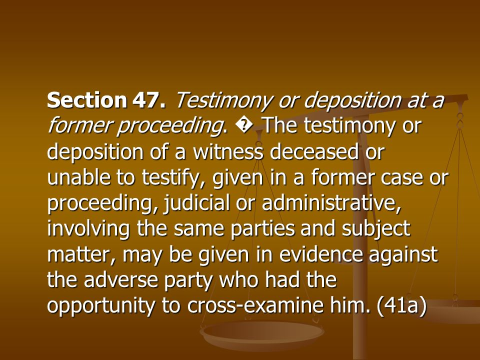 Section 47. Testimony or deposition at a former proceeding