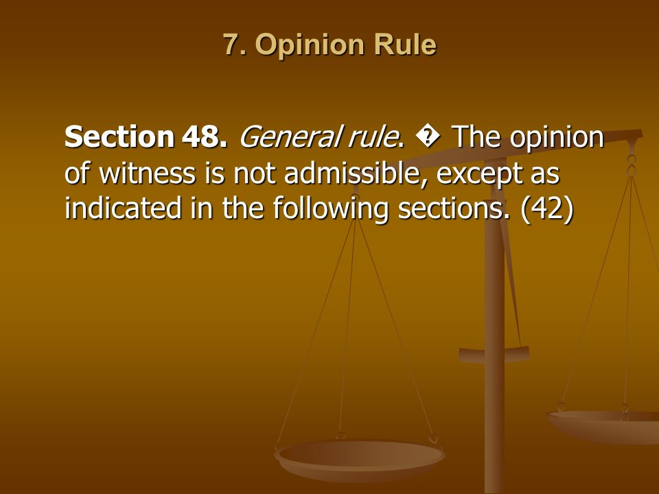 7. Opinion Rule Section 48. General rule.