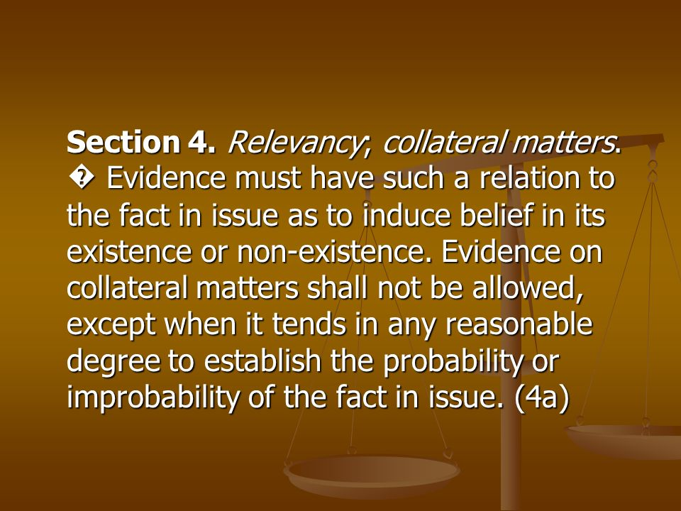 Section 4. Relevancy; collateral matters