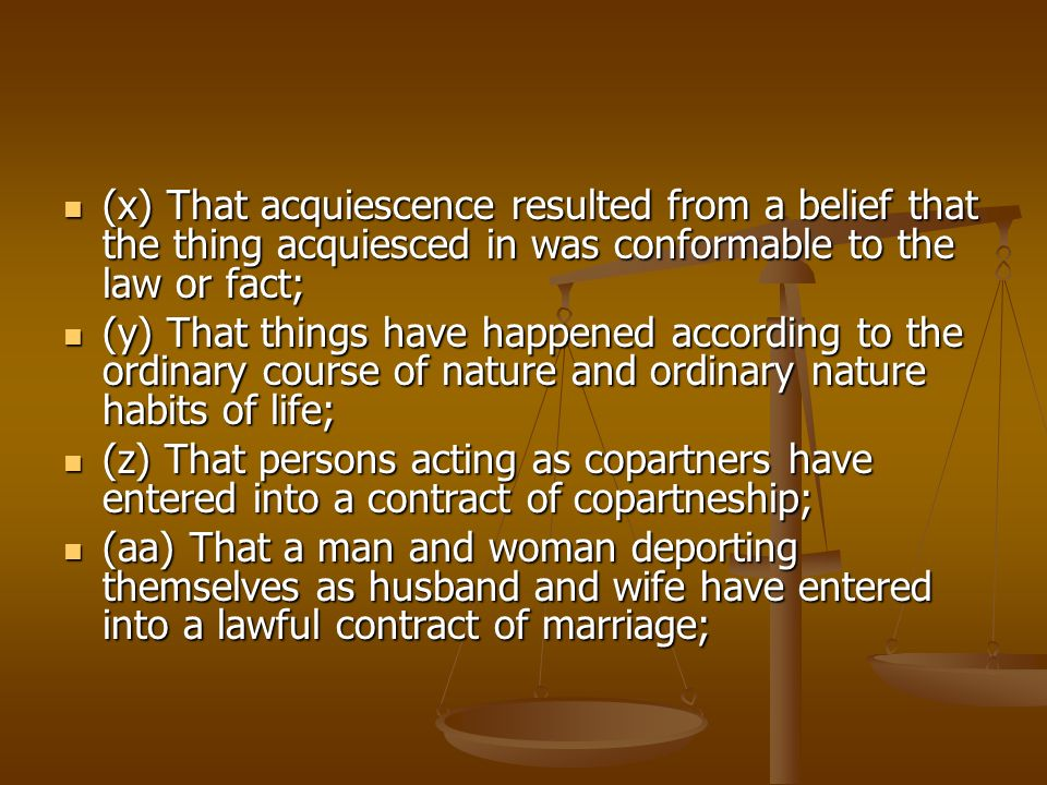 (x) That acquiescence resulted from a belief that the thing acquiesced in was conformable to the law or fact;