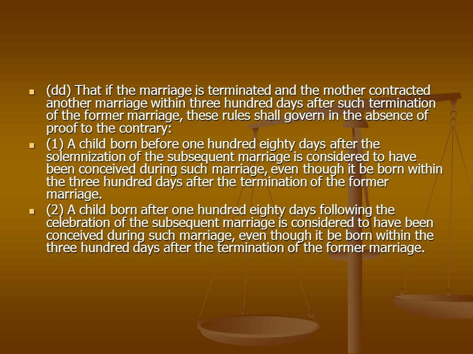 (dd) That if the marriage is terminated and the mother contracted another marriage within three hundred days after such termination of the former marriage, these rules shall govern in the absence of proof to the contrary: