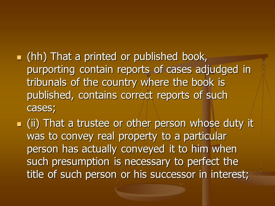 (hh) That a printed or published book, purporting contain reports of cases adjudged in tribunals of the country where the book is published, contains correct reports of such cases;