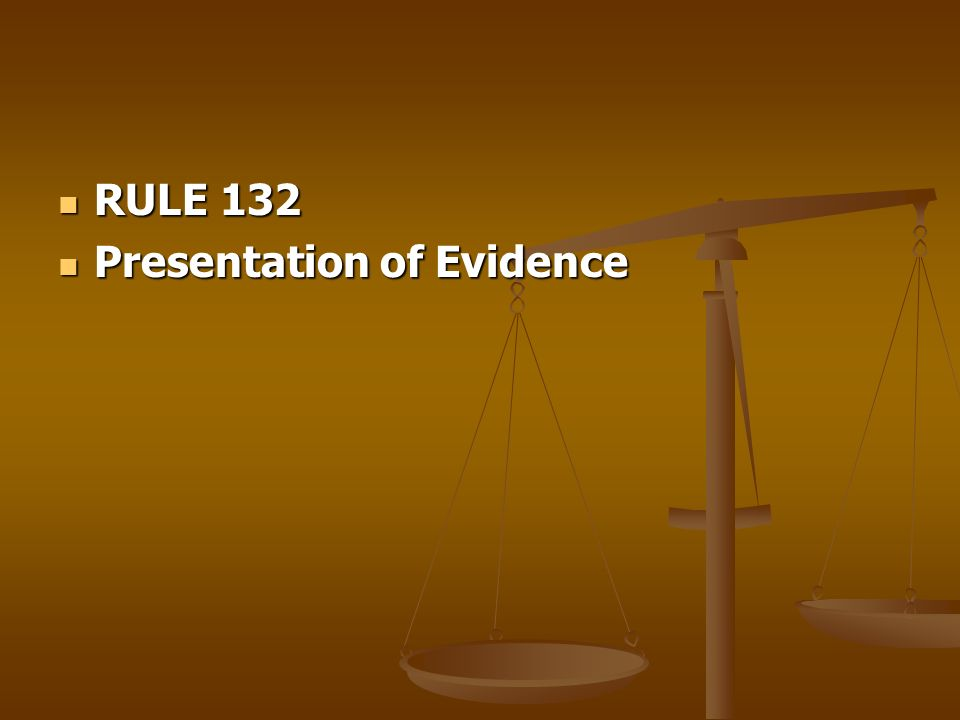 RULE 132 Presentation of Evidence
