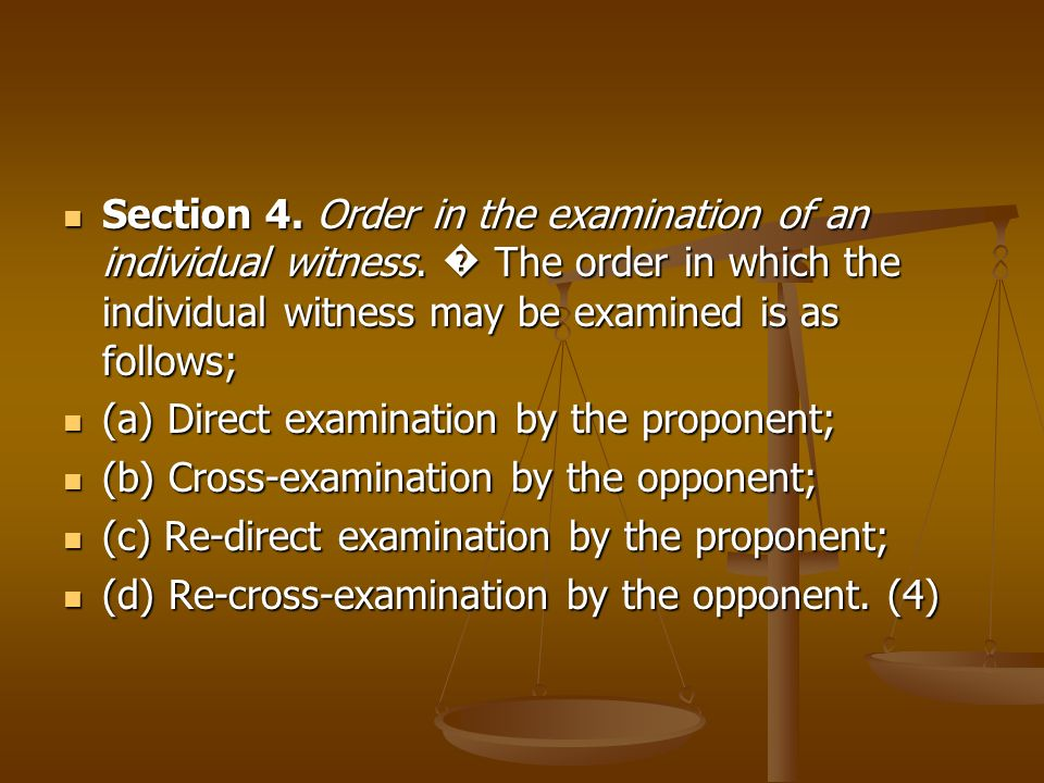 Section 4. Order in the examination of an individual witness