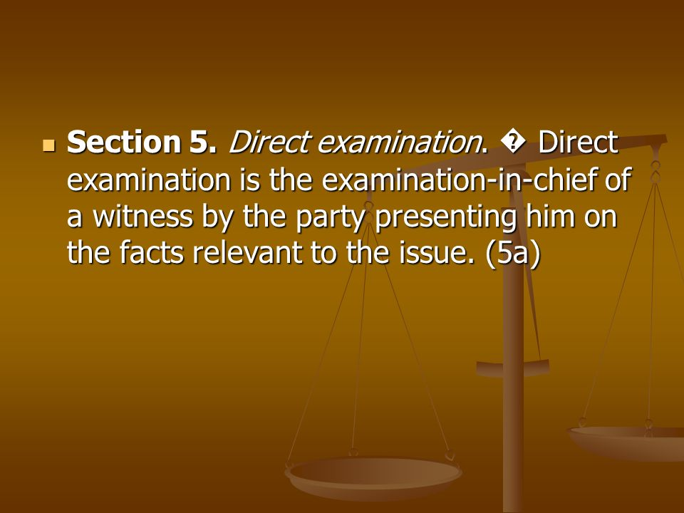 Section 5. Direct examination