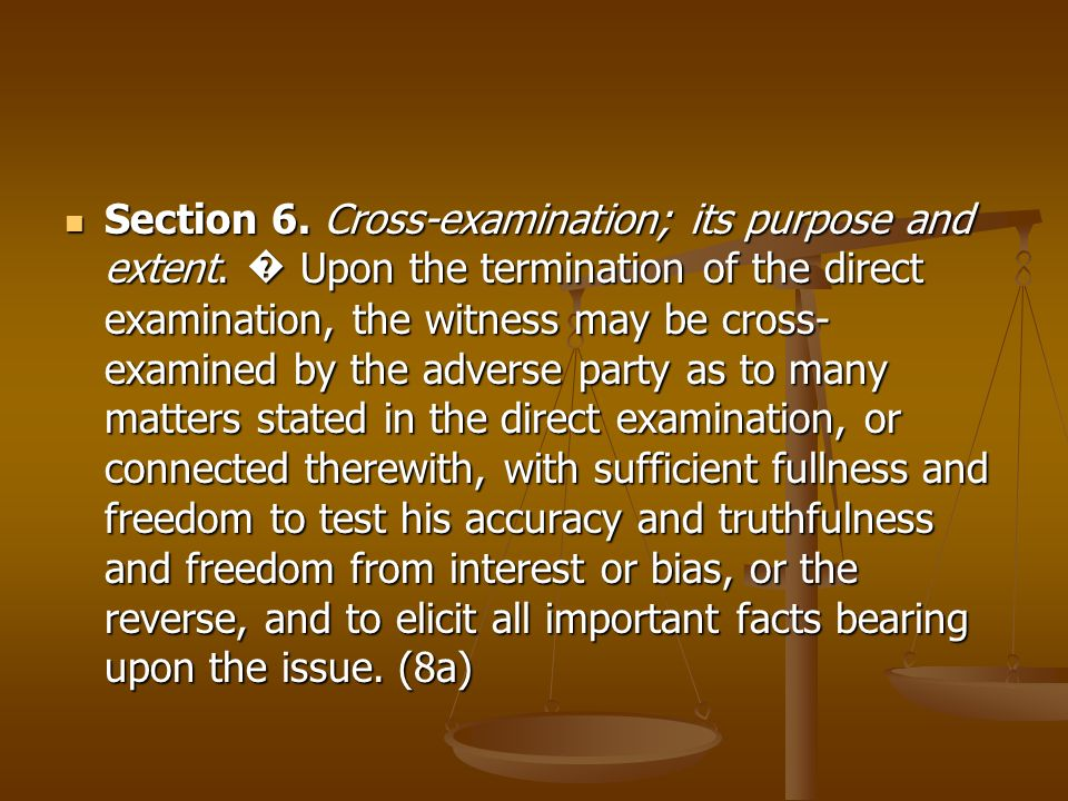 Section 6. Cross-examination; its purpose and extent