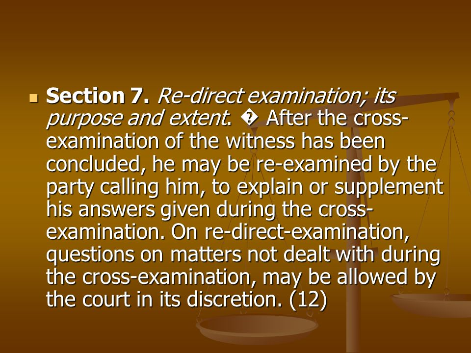 Section 7. Re-direct examination; its purpose and extent
