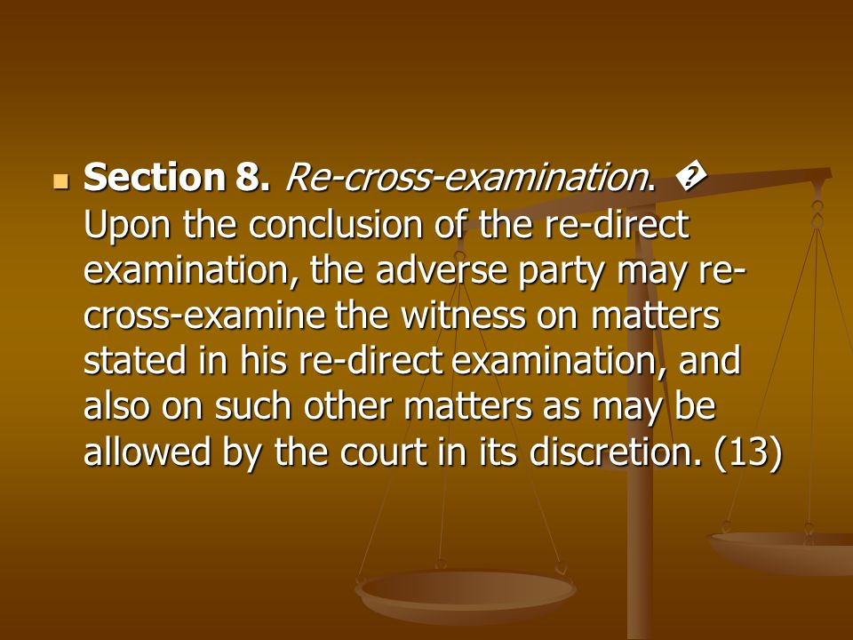Section 8. Re-cross-examination
