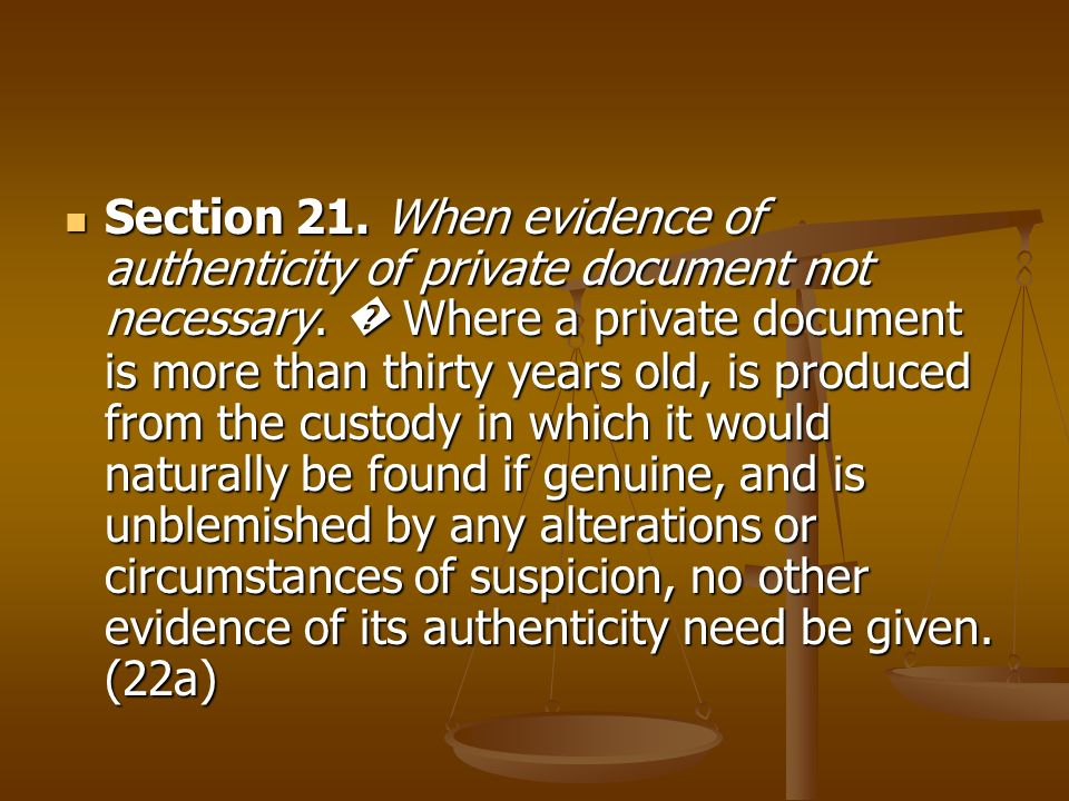 Section 21. When evidence of authenticity of private document not necessary.