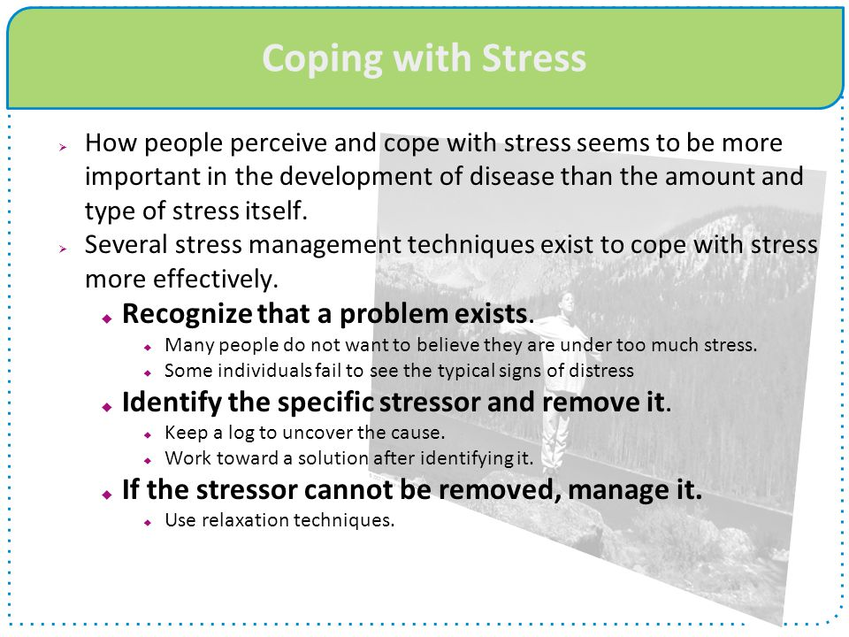 Coping with Stress Recognize that a problem exists.