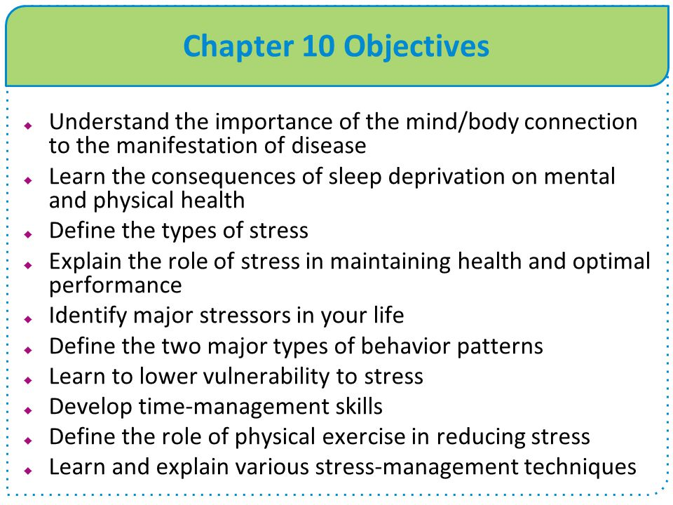 Chapter 10 Objectives Understand the importance of the mind/body connection to the manifestation of disease.