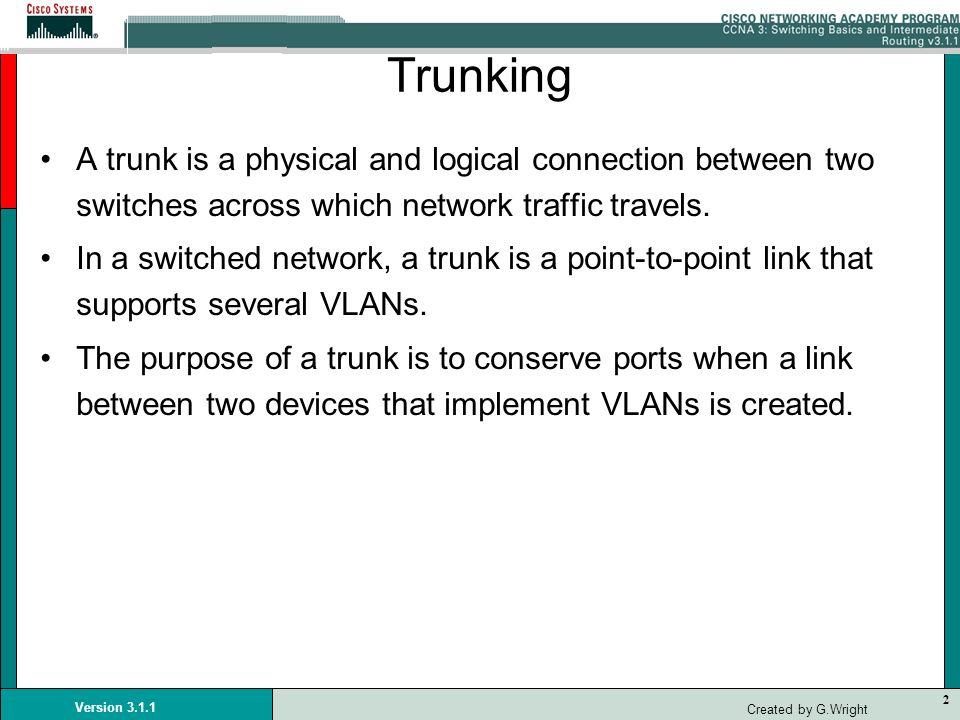 TrunkingA trunk is a physical and logical connection between two switches across which network traffic travels.