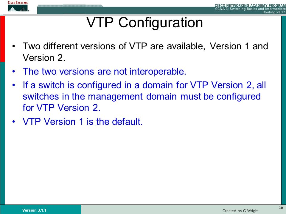 VTP ConfigurationTwo different versions of VTP are available, Version 1 and Version 2. The two versions are not interoperable.