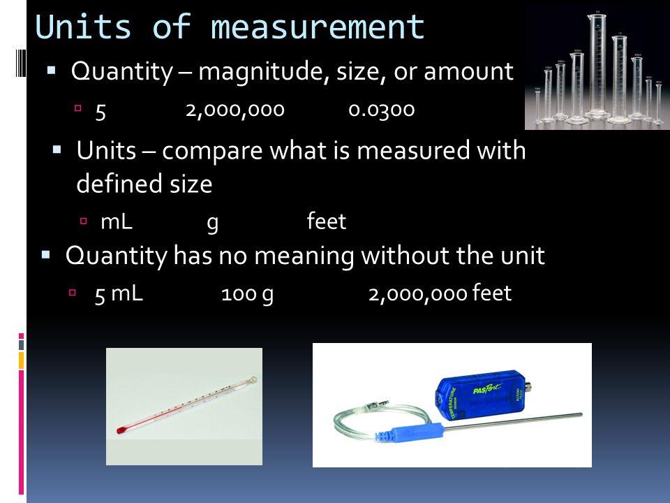 Units of measurement Quantity – magnitude, size, or amount