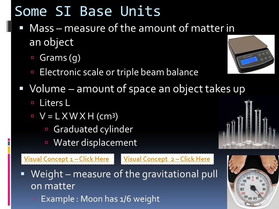 Some SI Base Units Mass – measure of the amount of matter in an object