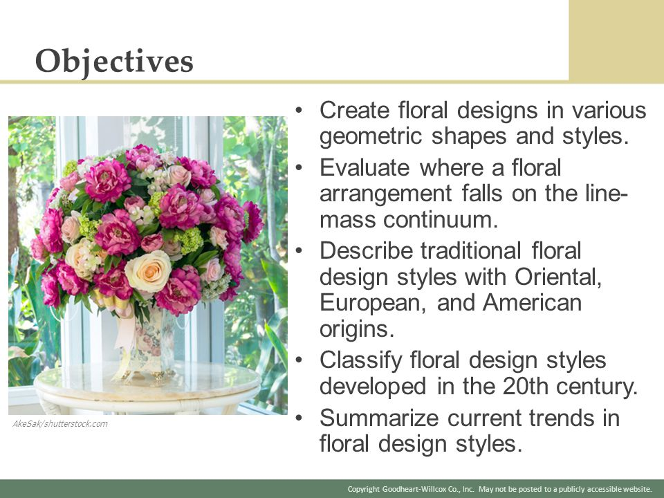 Objectives Create floral designs in various geometric shapes and styles. Evaluate where a floral arrangement falls on the line-mass continuum.
