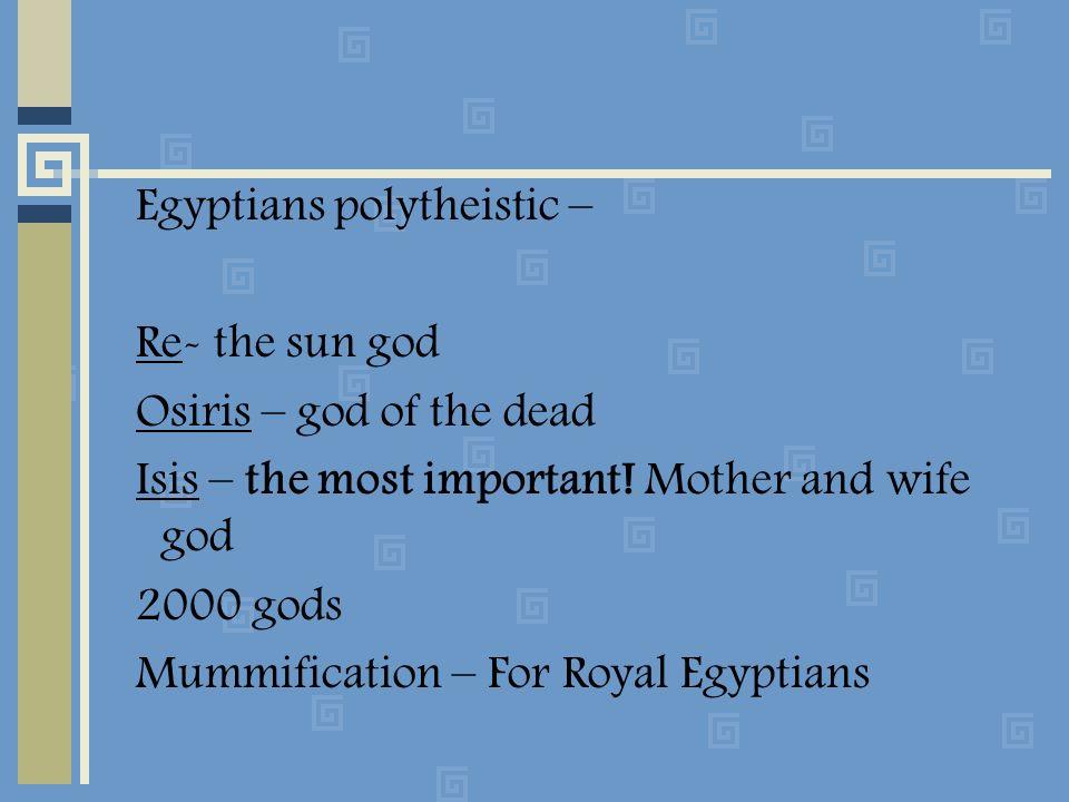 Egyptians polytheistic –