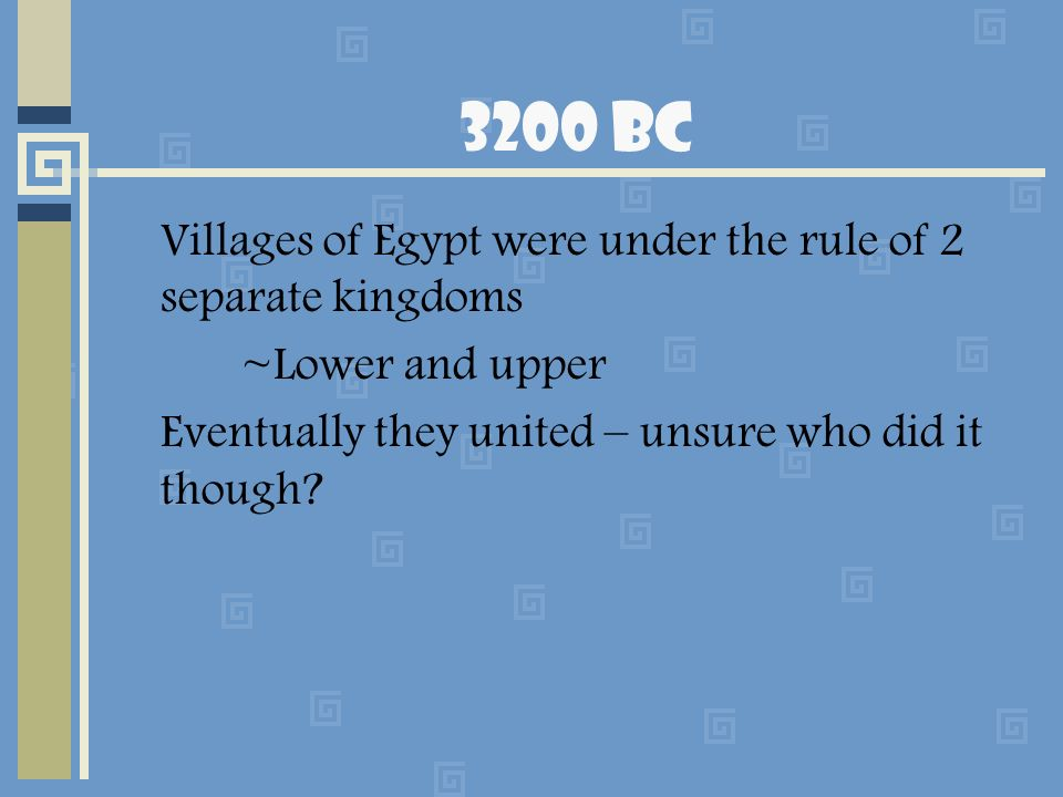 3200 BC Villages of Egypt were under the rule of 2 separate kingdoms