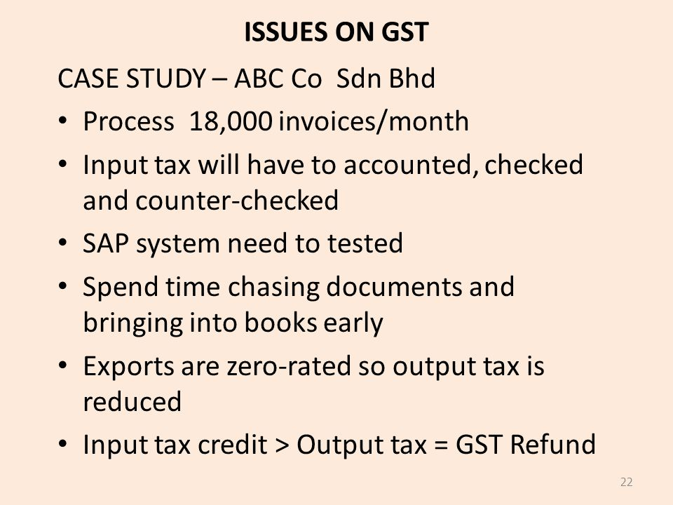 ISSUES ON GST CASE STUDY – ABC Co Sdn Bhd. Process 18,000 invoices/month. Input tax will have to accounted, checked and counter-checked.