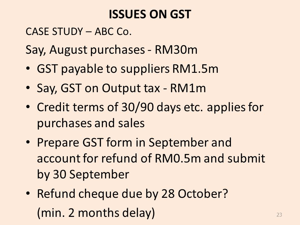 Say, August purchases - RM30m GST payable to suppliers RM1.5m