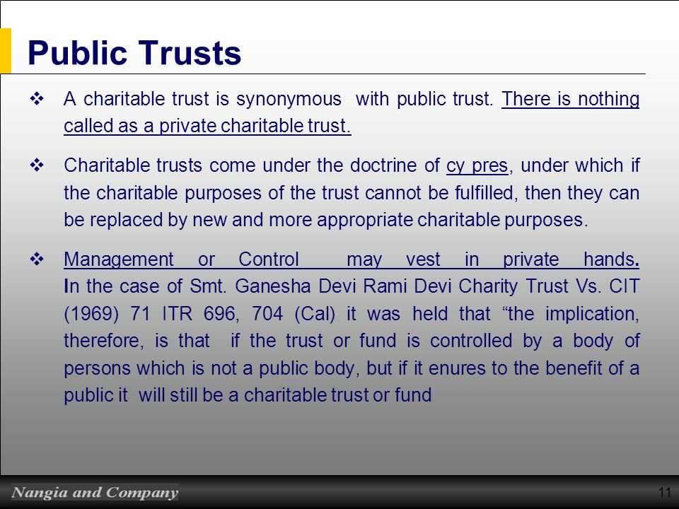 Public Trusts A charitable trust is synonymous with public trust. There is nothing called as a private charitable trust.