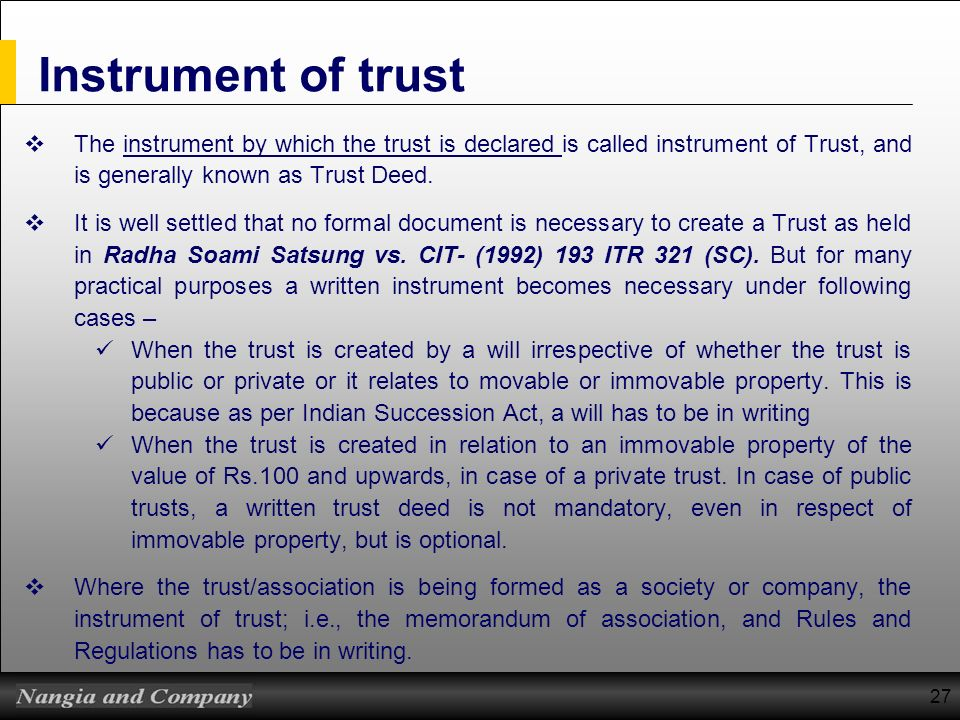 Instrument of trust The instrument by which the trust is declared is called instrument of Trust, and is generally known as Trust Deed.