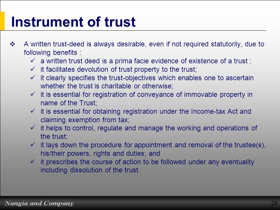 Instrument of trust A written trust-deed is always desirable, even if not required statutorily, due to following benefits :