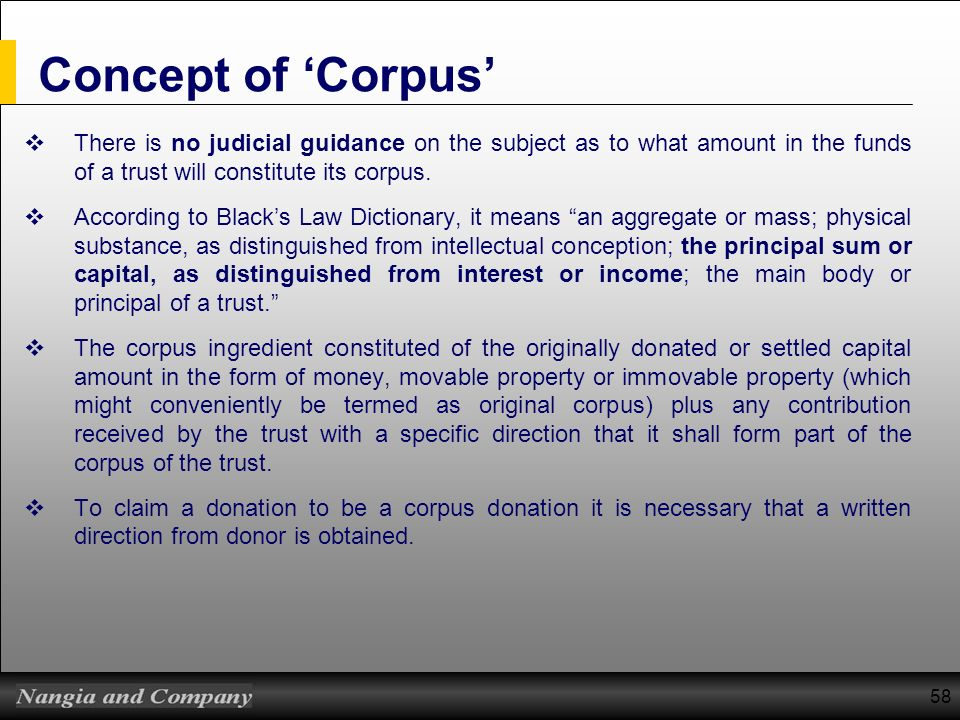 Concept of 'Corpus' There is no judicial guidance on the subject as to what amount in the funds of a trust will constitute its corpus.