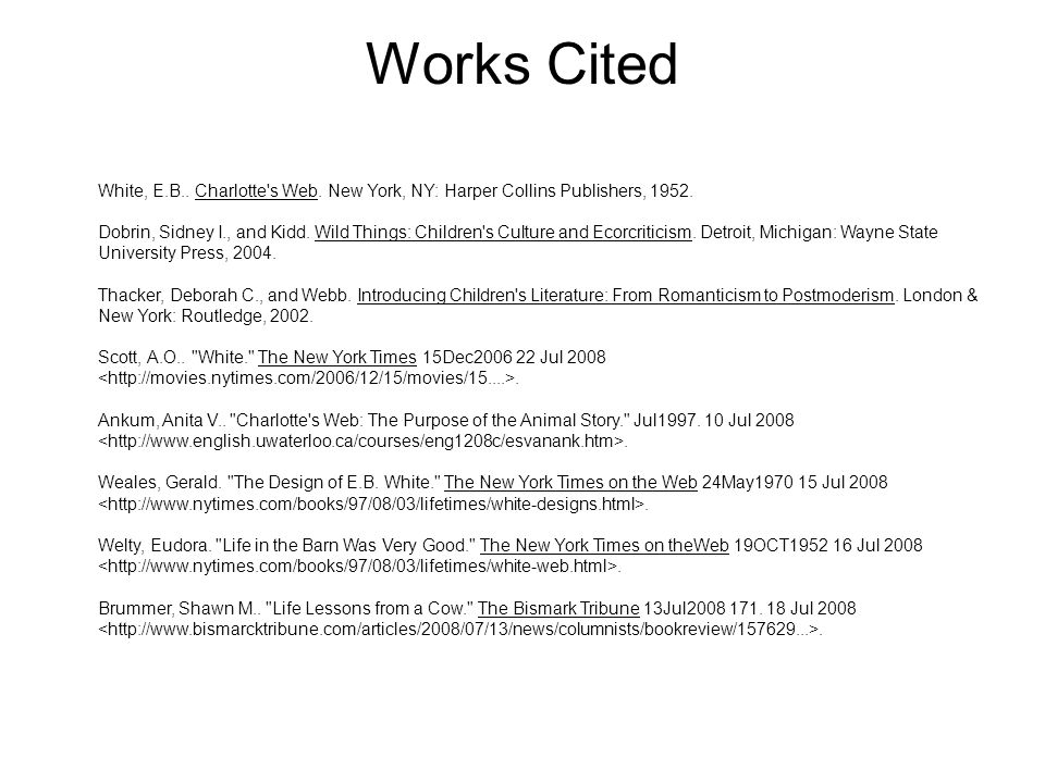 Works Cited White, E.B.. Charlotte s Web. New York, NY: Harper Collins Publishers,