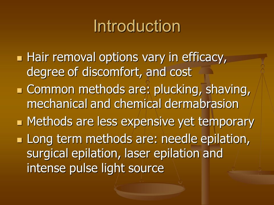 Introduction Hair removal options vary in efficacy, degree of discomfort, and cost.