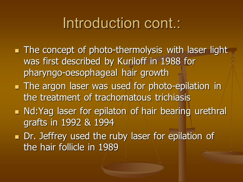 Introduction cont.: The concept of photo-thermolysis with laser light was first described by Kuriloff in 1988 for pharyngo-oesophageal hair growth.