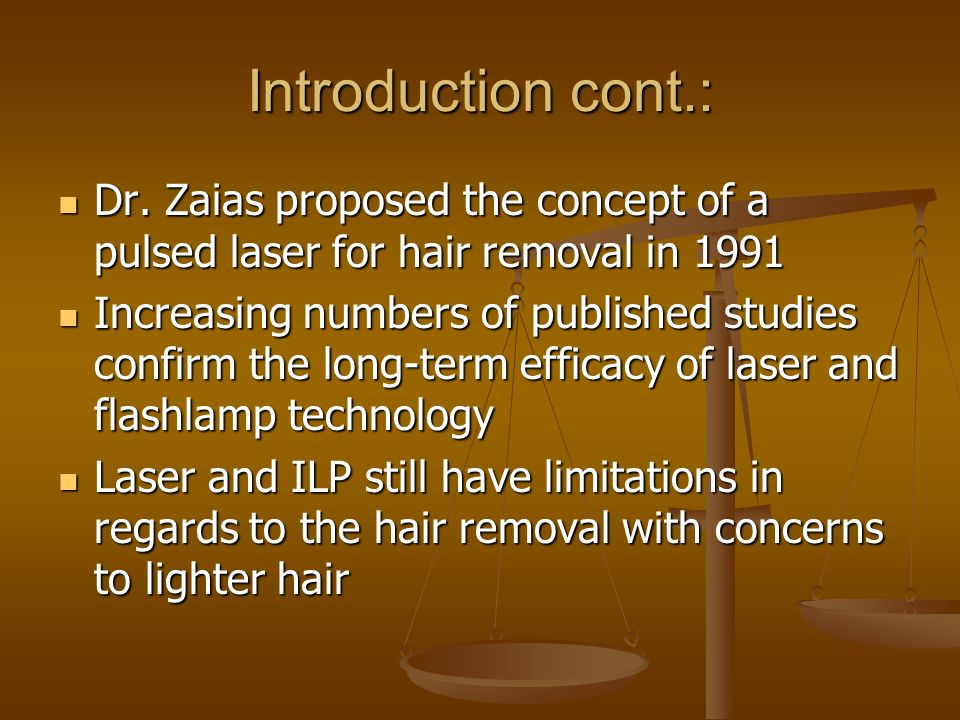 Introduction cont.: Dr. Zaias proposed the concept of a pulsed laser for hair removal in 1991.