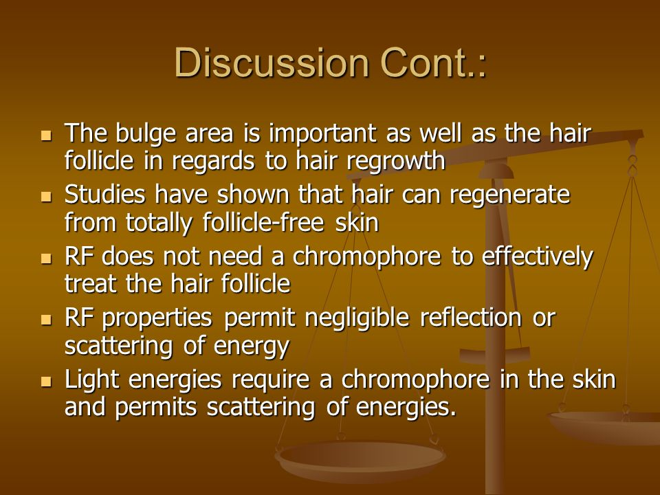 Discussion Cont.: The bulge area is important as well as the hair follicle in regards to hair regrowth.