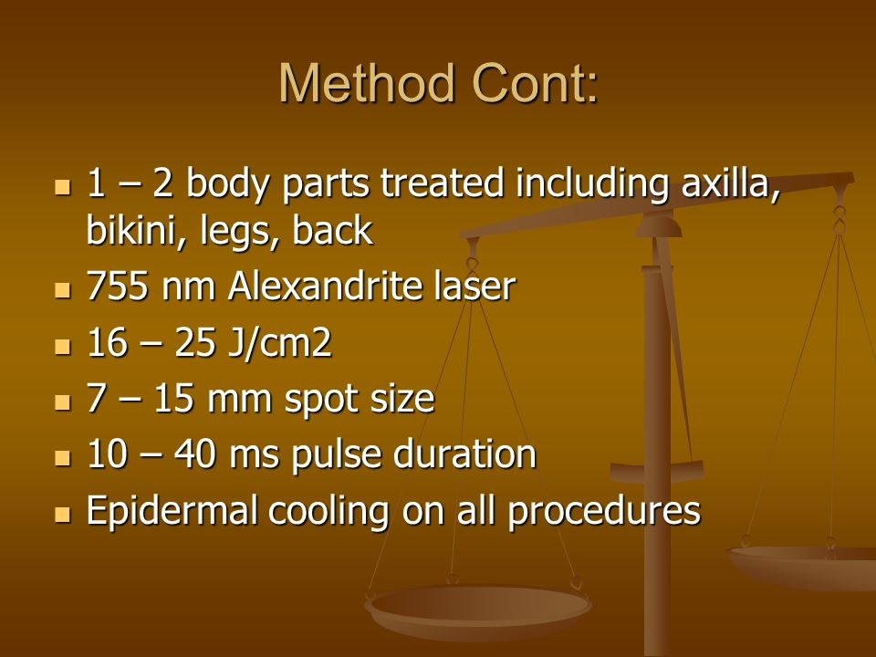 Method Cont: 1 – 2 body parts treated including axilla, bikini, legs, back. 755 nm Alexandrite laser.