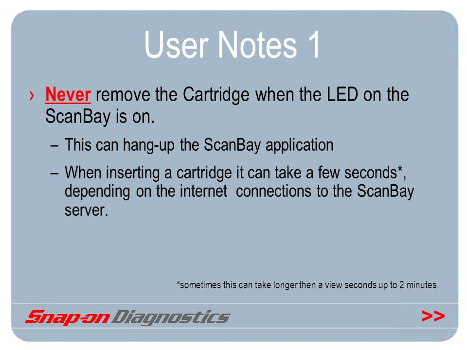 User Notes 1 Never remove the Cartridge when the LED on the ScanBay is on. This can hang-up the ScanBay application.
