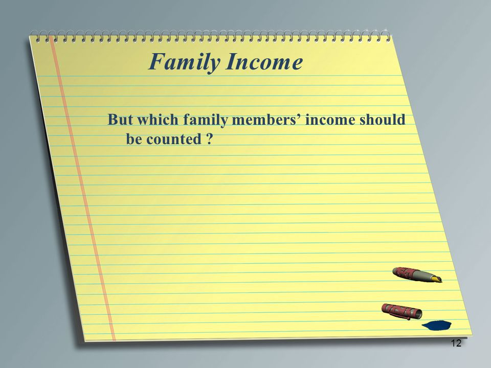 Family Income But which family members' income should be counted