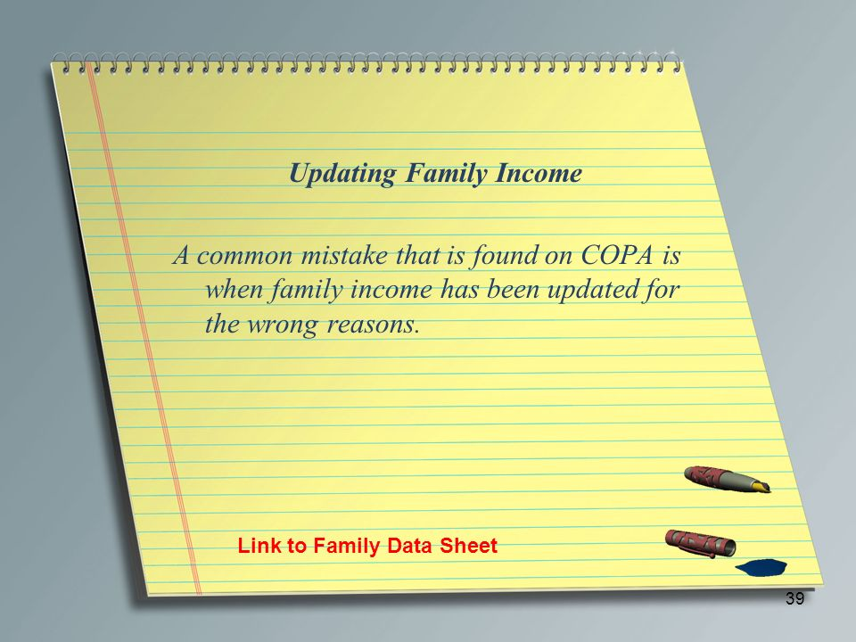 Updating Family Income A common mistake that is found on COPA is when family income has been updated for the wrong reasons.