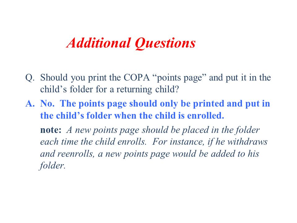 Additional Questions Should you print the COPA points page and put it in the child's folder for a returning child