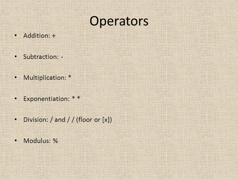 Operators Addition: + Subtraction: - Multiplication: *