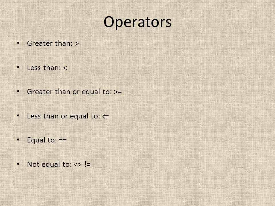 Operators Greater than: > Less than: <
