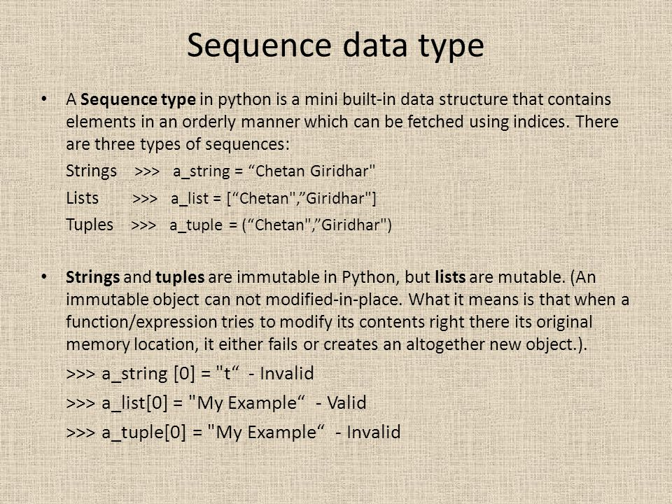 Sequence data type >>> a_string [0] = t - Invalid