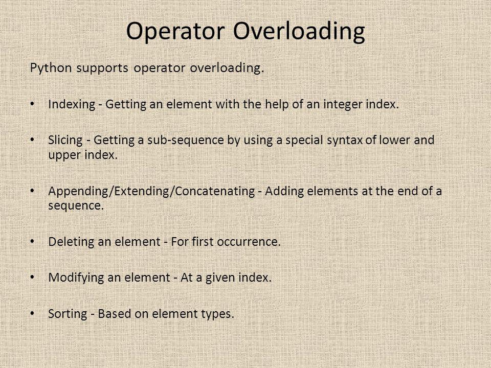 Operator Overloading Python supports operator overloading.
