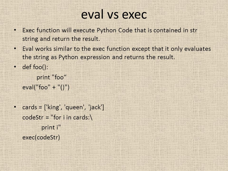 eval vs exec Exec function will execute Python Code that is contained in str string and return the result.